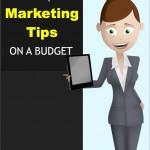 7 Top Marketing Tips on a Budget