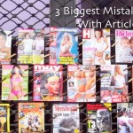 Marketing with Articles – 3 Biggest Mistakes To Avoid With Article Marketing (Read this!)