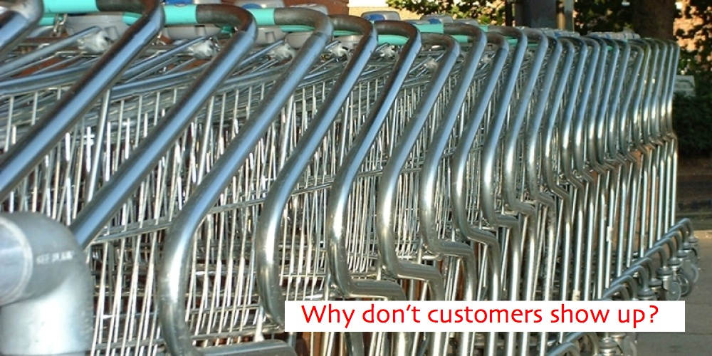 Why don't customers show up? Why?